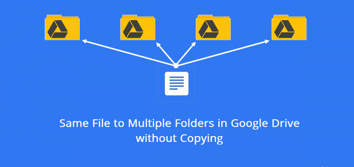Google Drive One File Multiple Folders