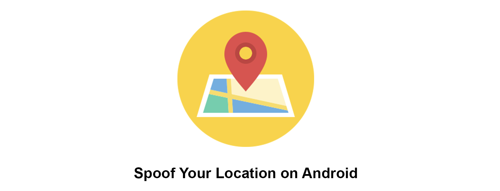 How to Spoof Your Location on Android Quickly Without a Root